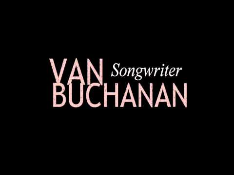 Van Buchanan, Songwriter - Made In Texas