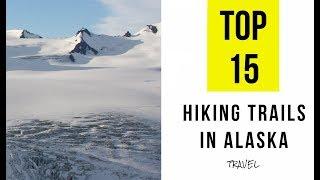 TOP 15. Best Hiking Trails In Alaska