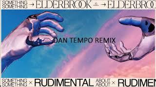 ELDERBROOK X RUDIMENTAL   SOMETHING ABOUT YOU   DAN TEMPO REMIX