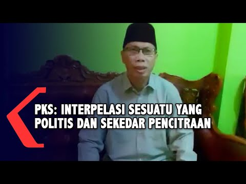 PKS: Interpelasi Sesuatu yang Politis dan Hanya Sekedar Pencitraan