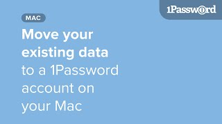 Move your existing 1Password data manually to a 1Password account on a Mac