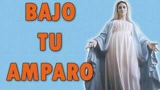 Bajo tu amparo - Oración a La Virgen Maria