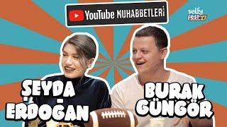 ŞEYDA ERDOĞAN & BURAK GÜNGÖR - YouTube Muhabbetleri Selfyfest