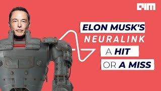 Elon Musk's- Neuralink - A HIT or a MISS