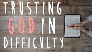Trusting God In Difficulty (Encouraging Words From The Bible)