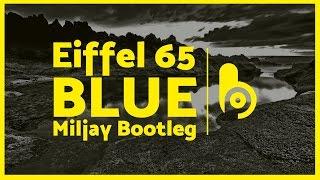 Eiffel 65 - Blue (Miljay Remix)