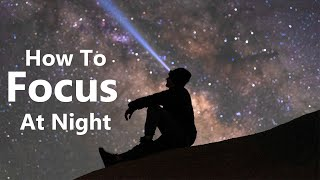 How to Focus on the Stars and Milky Way Under the Night Sky