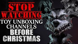 """STOP Watching Toy Unboxing Channels Before Christmas"" Creepypasta"