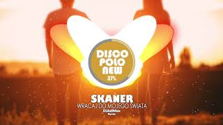 Skaner - Wracaj Do Mojego Świata (DjAdiMax Remix) Nowość Disco Polo 2018