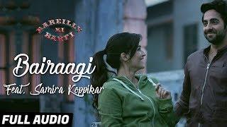 BAIRAAGI | Bareilly Ki Barfi | Arijit Singh, Samira Koppikar