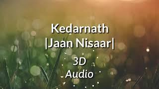 Jaan Nisaar |3D Audio|-Arijit Singh(Kedarnath)
