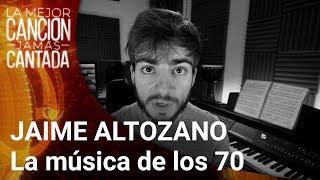 JAIME ALTOZANO Analiza La Música De Los 70 | La Mejor Canción Jamás Cantada