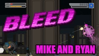 Bleed (Switch) Mike & Ryan