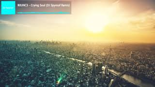 B0UNC3 - Crying Soul (DJ Spyroof Remix)