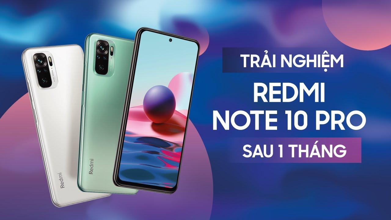Trải nghiệm Redmi Note 10 Pro sau 1 tháng - Có nên mua không?