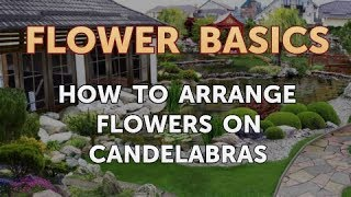 How to Arrange Flowers on Candelabras