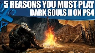 Dark Souls 2 PS4 gameplay - 5 Reasons You Must Play It Again!