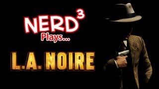 Nerd³ Plays... L.A. Noire