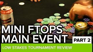 Mini FTOPS Main Event $29K Win - Part 2 - Poker Tournament Review