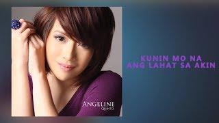Angeline Quinto - Kunin Mo Na Ang Lahat Sa Akin (Audio)