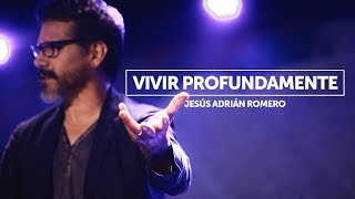 "Platica ""Vivir Profundamente"" por Jesús Adrián Romero"