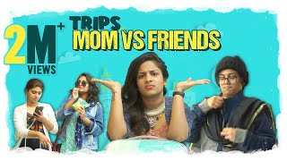 Trips - Mom vs Friends || Mahathalli || Tamada Media