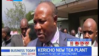 Kericho county government to construct tea plant to boost earnings to tea farmers.