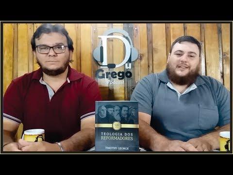 DGV#058 - Teologia dos reformadores