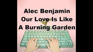 Alec Benjamin   Our Love Is Like A Burning Garden (Lyrics)