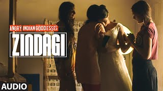 Zindagi - Song (Audio) - Angry Indian Goddesses