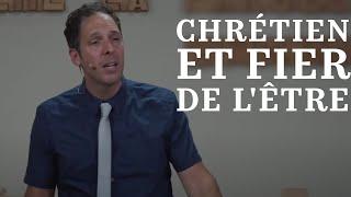 CHRÉTIEN ET FIER DE L'ÊTRE