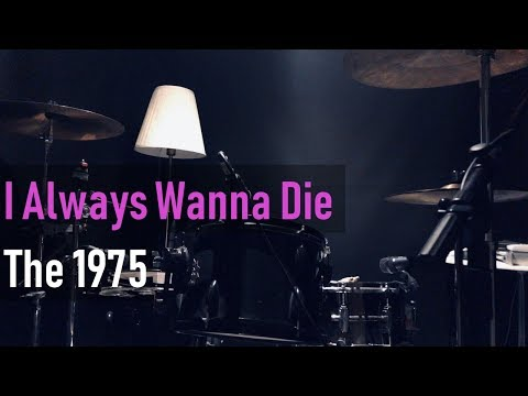 The 1975 - I Always Wanna Die (Sometimes) Drumcover | Han Seungchan