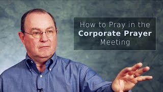 How to Pray in the Corporate Prayer Meeting - Mack Tomlinson