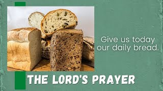 Give us today our daily bread. Matthew 6:11