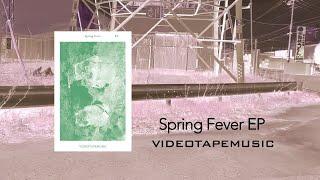 VIDEOTAPEMUSIC 「Spring Fever EP」(2020.7.25 Release)【Official Teaser】