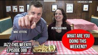 CHICAGO JAZZ THIS WEEK!!! EPISODE 088 with Petra Van Nuis