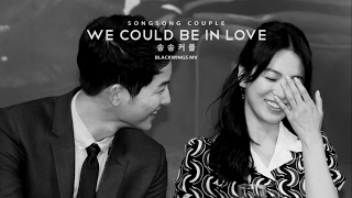 SongSongCouple (송송커플) - WE COULD BE IN LOVE - Song Joong Ki (송중기) & Song Hye Kyo (송혜교)