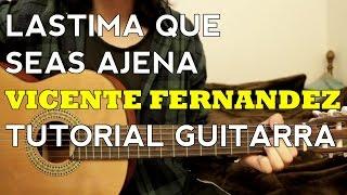Lastima Que Seas Ajena - Vicente Fernandez - Tutorial - Como tocar en Guitarra