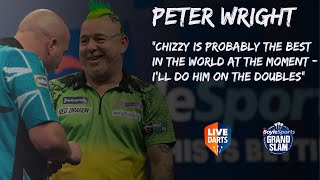 "Peter Wright: ""Chizzy is probably the best in the world at the moment – I'll do him on the doubles"""