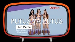 Trio Macan - Putus Ya Putus (Official Music Video)