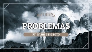 Matt Hunter, GASHI, Big Soto  Problemas (LETRA)