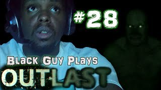 Black Guy Plays Outlast -  Part 28 - Outlast PS4 Gameplay Walkthrough
