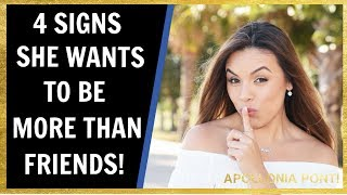 4 Signs She Wants To Be More Than Friends.