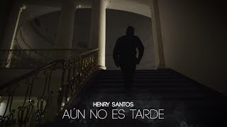 Henry Santos - Aun No Es Tarde (Official Video)