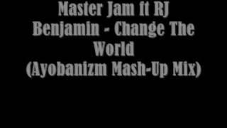 Master Jam ft RJ Benjamin - Change The World (Ayobanizm Mash-Up Mix)