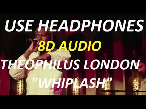 Theophilus London - Whiplash  (8D Audio) + Lyrics |Use Headphones🎧|
