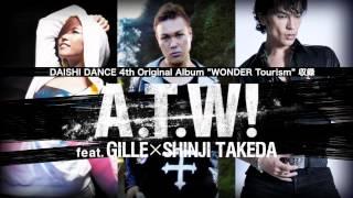 DAISHI DANCE   A.T.W!feat. GILLE×SHINJI TAKEDA