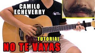 Cómo Tocar No Te Vayas De Camilo Echeverry En Guitarra | Tutorial + PDF GRATIS
