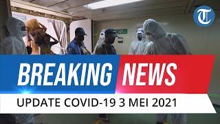 BREAKING NEWS: Update Covid-19 3 Mei: Pasien Sembuh Bertambah 4773, Lebih Banyak dari Hari Minggu