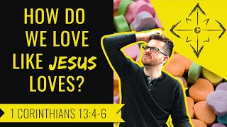 How to Love Others Like Jesus Did | 1 Corinthians 13:4-7